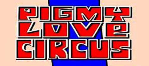 Pigmy Love Circus